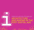 Architecture and Making in the Post-Digital Age